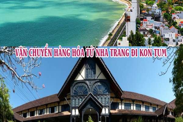 Dịch vụ vận chuyển gửi hàng từ Nha Trang đi Kon Tum