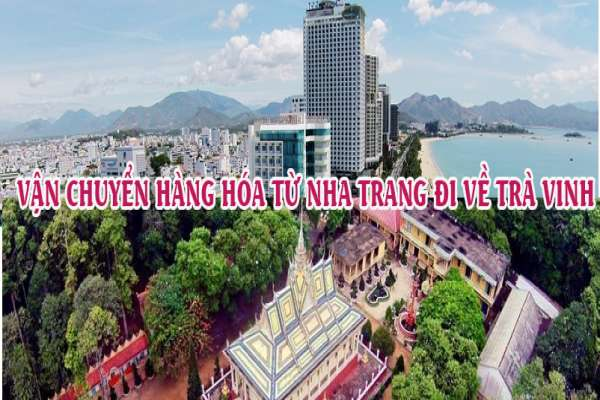 Dịch vụ vận chuyển gửi hàng từ Nha Trang đi Trà Vinh