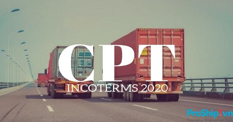 Điều kiện CPT là gì? Tìm hiểu chi tiết điều kiện cước phí trả tới CPT